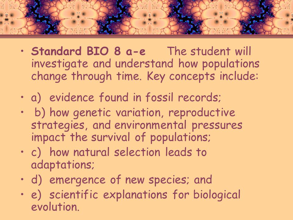 Standard BIO 8 a-eThe student will investigate and understand how populations change through time. Key concepts include: a)evidence found in fossil re