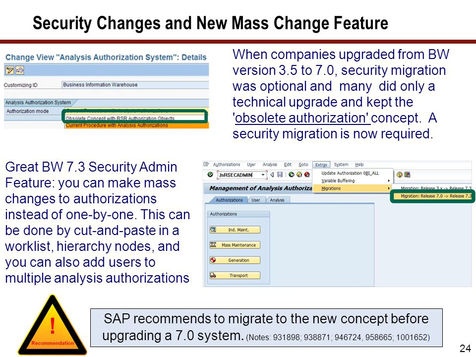 24 Security Changes and New Mass Change Feature When companies upgraded from BW version 3.5 to 7.0, security migration was optional and many did only
