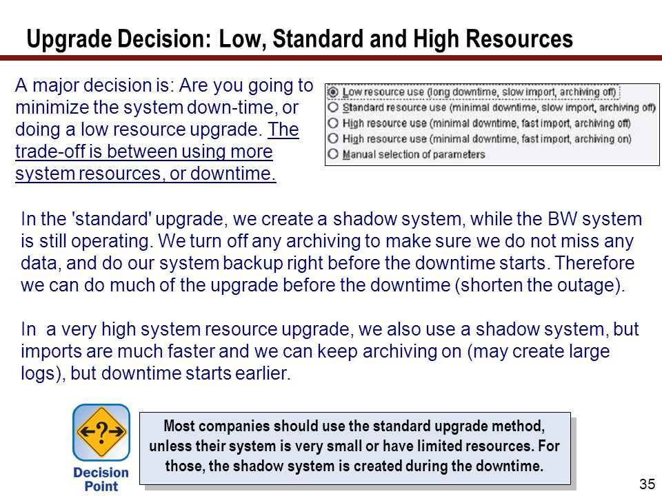 A major decision is: Are you going to minimize the system down-time, or doing a low resource upgrade. The trade-off is between using more system resou