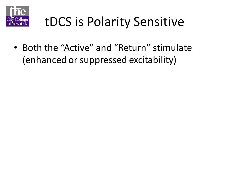 tDCS is Polarity Sensitive Both the Active and Return stimulate (enhanced or suppressed excitability)