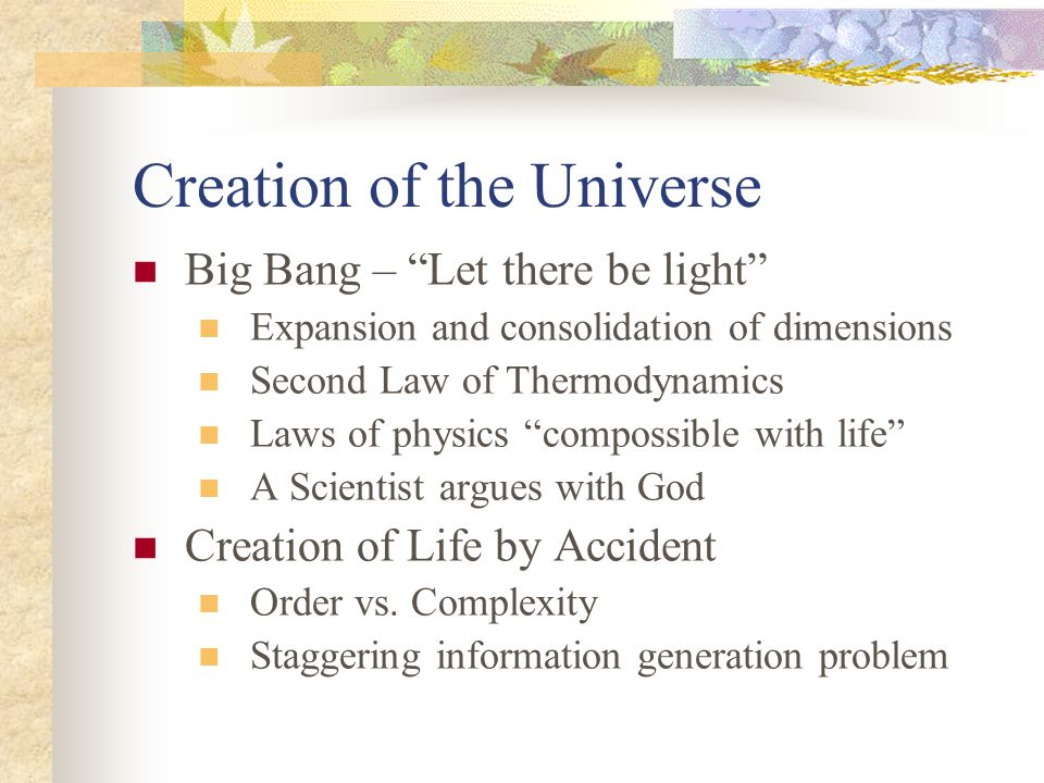 Creation of the Universe Big Bang – Let there be light Expansion and consolidation of dimensions Second Law of Thermodynamics Laws of physics compossi
