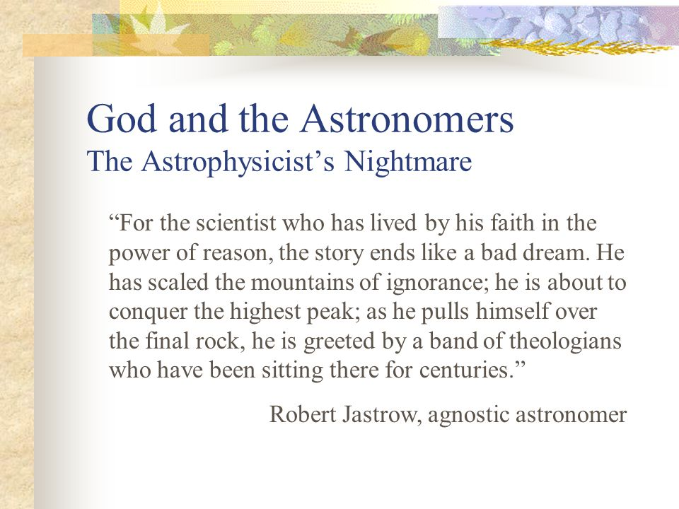 God and the Astronomers The Astrophysicists Nightmare For the scientist who has lived by his faith in the power of reason, the story ends like a bad d