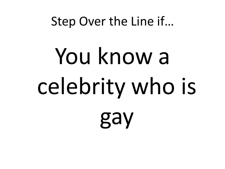Step Over the Line if… You know a celebrity who is gay