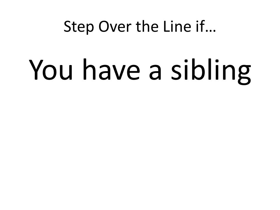 Step Over the Line if… You have a sibling