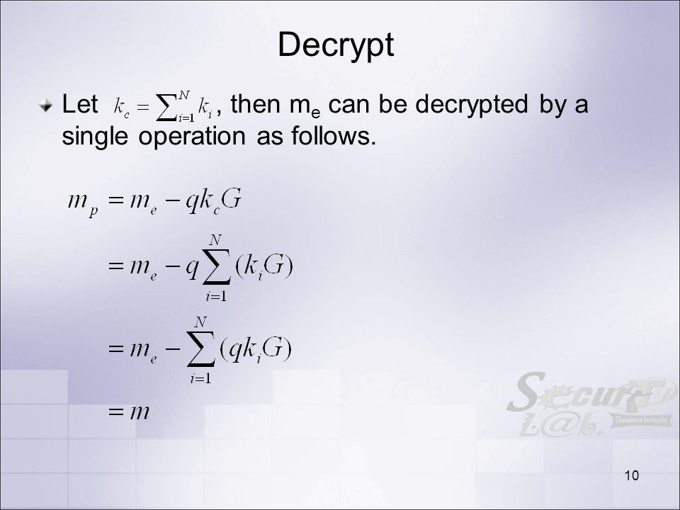 Decrypt Let, then m e can be decrypted by a single operation as follows. 10
