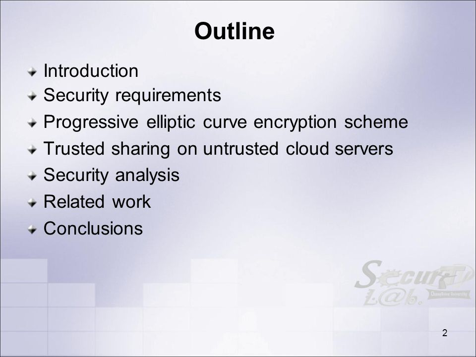 2 Outline Introduction Security requirements Progressive elliptic curve encryption scheme Trusted sharing on untrusted cloud servers Security analysis Related work Conclusions