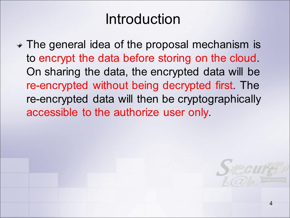 Introduction The general idea of the proposal mechanism is to encrypt the data before storing on the cloud.