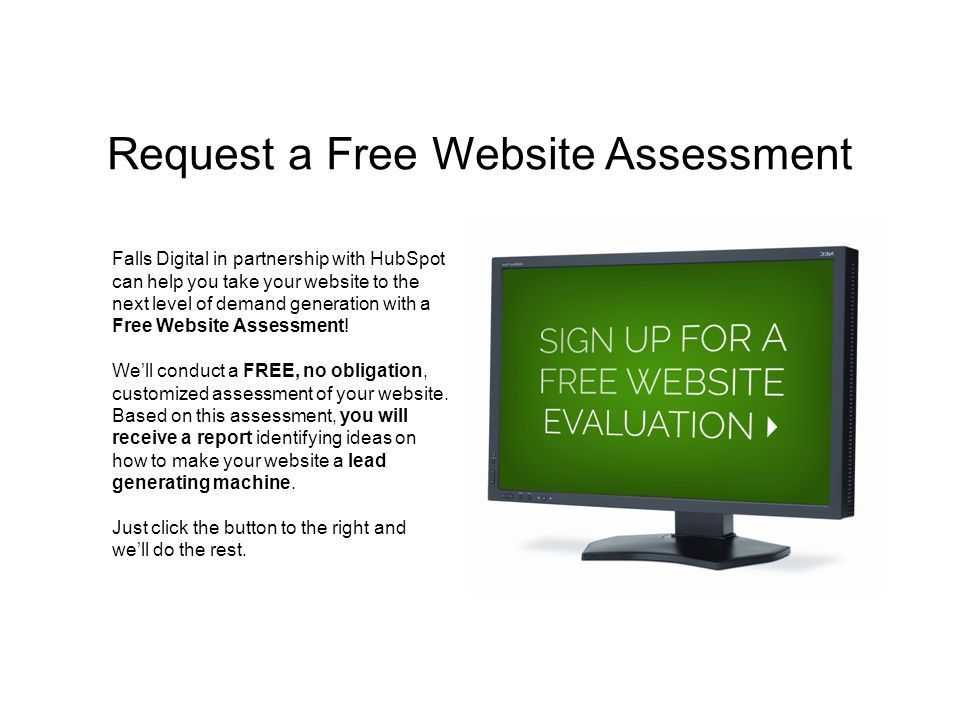 Request a Free Website Assessment Falls Digital in partnership with HubSpot can help you take your website to the next level of demand generation with a Free Website Assessment.