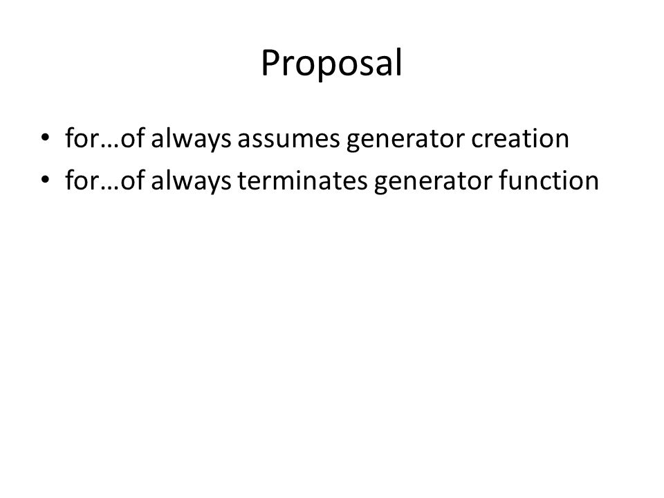 Proposal for…of always assumes generator creation for…of always terminates generator function
