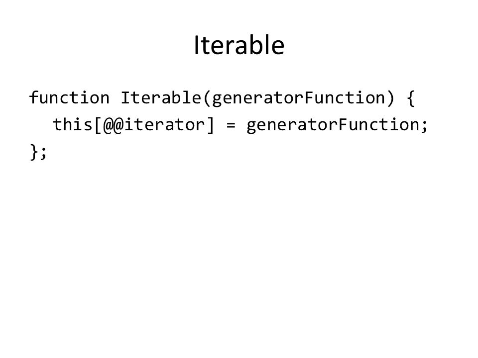 Iterable function Iterable(generatorFunction) { this[@@iterator] = generatorFunction; };