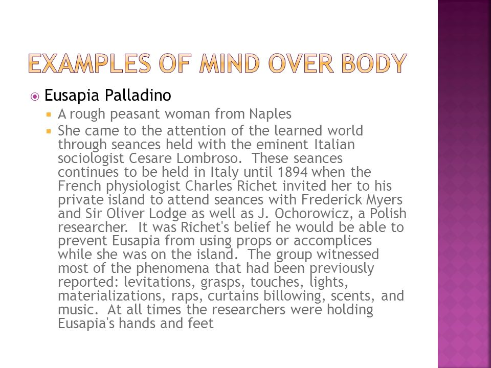 Eusapia Palladino A rough peasant woman from Naples She came to the attention of the learned world through seances held with the eminent Italian sociologist Cesare Lombroso.