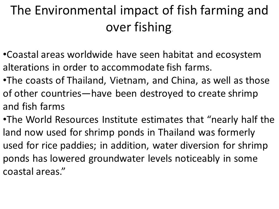 Coastal areas worldwide have seen habitat and ecosystem alterations in order to accommodate fish farms. The coasts of Thailand, Vietnam, and China, as