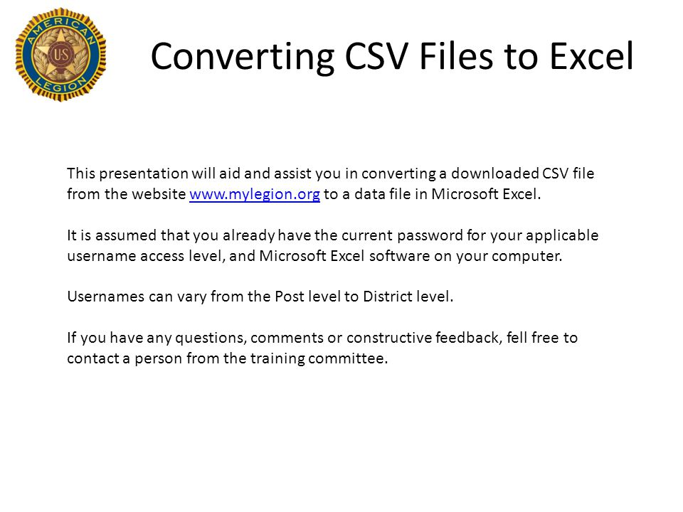 Converting CSV Files to Excel This presentation will aid and assist you in converting a downloaded CSV file from the website www.mylegion.org to a dat