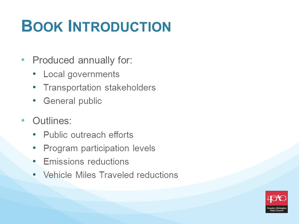 B OOK I NTRODUCTION Produced annually for: Local governments Transportation stakeholders General public Outlines: Public outreach efforts Program participation levels Emissions reductions Vehicle Miles Traveled reductions