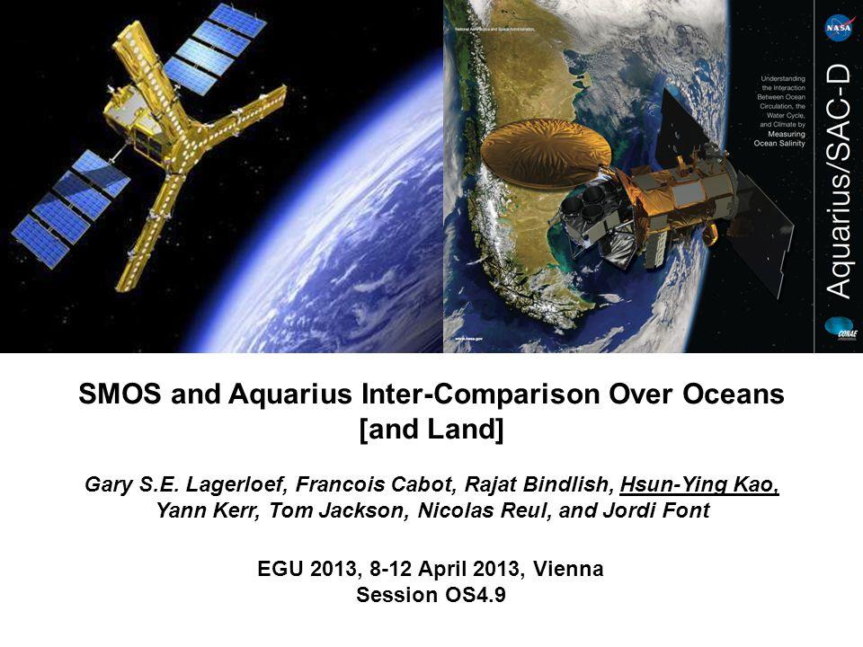 EGU 2013, 8-12 April 2013, Vienna Session OS4.9 SMOS and Aquarius Inter-Comparison Over Oceans [and Land] Gary S.E.