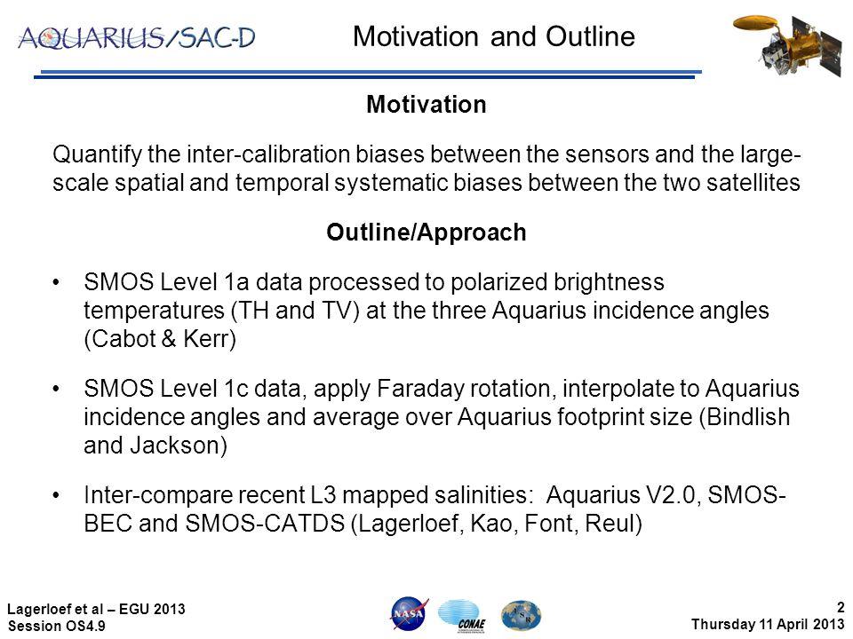 13 Thursday 11 April 2013 Lagerloef et al – EGU 2013 Session OS4.9 Aquarius-SMOS Mapped Salinity Aquarius L3 (data version V2.0) bin-averaged 1-degree resolution monthly maps SMOS-BEC 0.25 degree bin-averaged monthly maps (ICM, Barcelona, J.