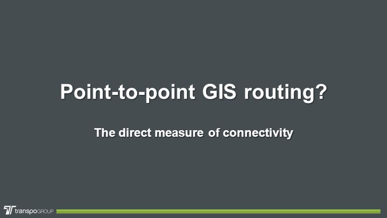Point-to-point GIS routing? The direct measure of connectivity