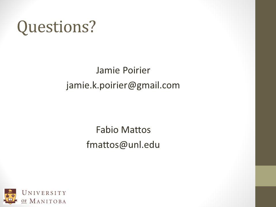 Questions Jamie Poirier jamie.k.poirier@gmail.com Fabio Mattos fmattos@unl.edu
