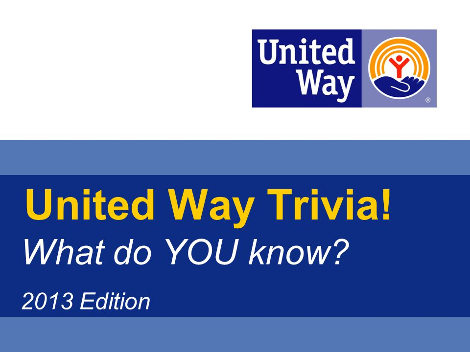 United Way Trivia! What do YOU know 2013 Edition
