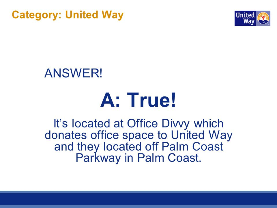 Category: United Way ANSWER. A: True.