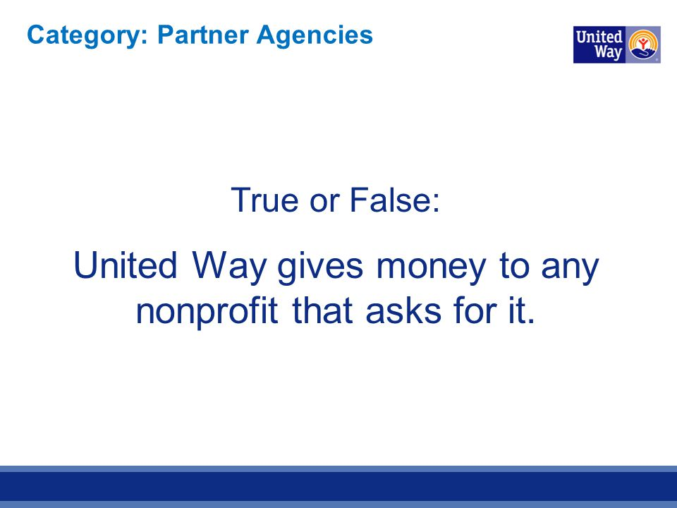 True or False: United Way gives money to any nonprofit that asks for it. Category: Partner Agencies