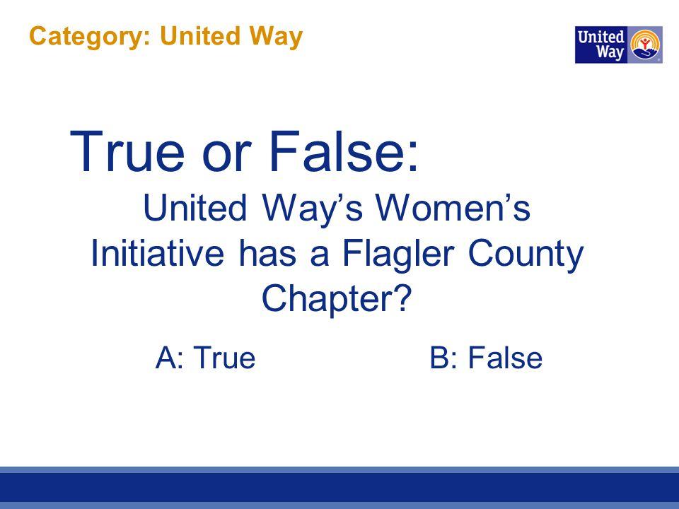 True or False: United Ways Womens Initiative has a Flagler County Chapter? A: True B: False