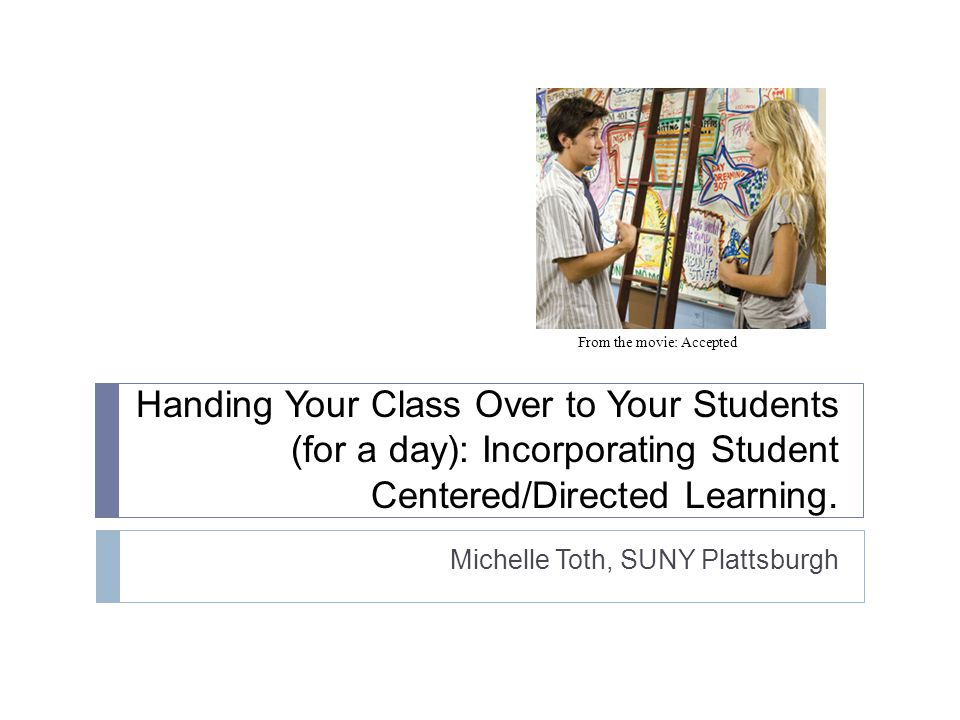 Handing Your Class Over to Your Students (for a day): Incorporating Student Centered/Directed Learning.