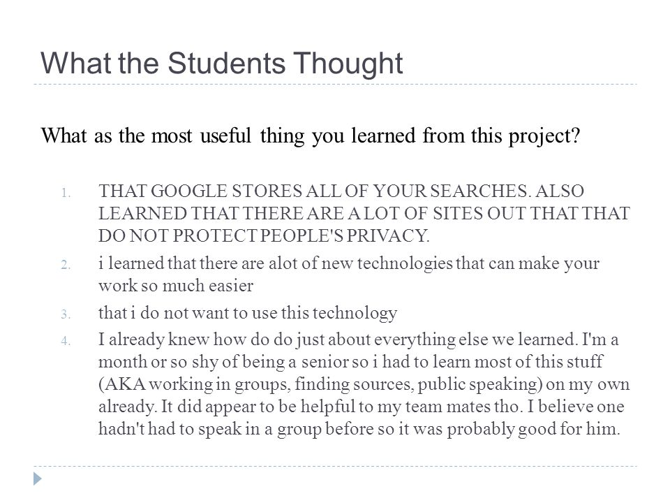 What the Students Thought Any suggestions for improving the group technology project/presentation.