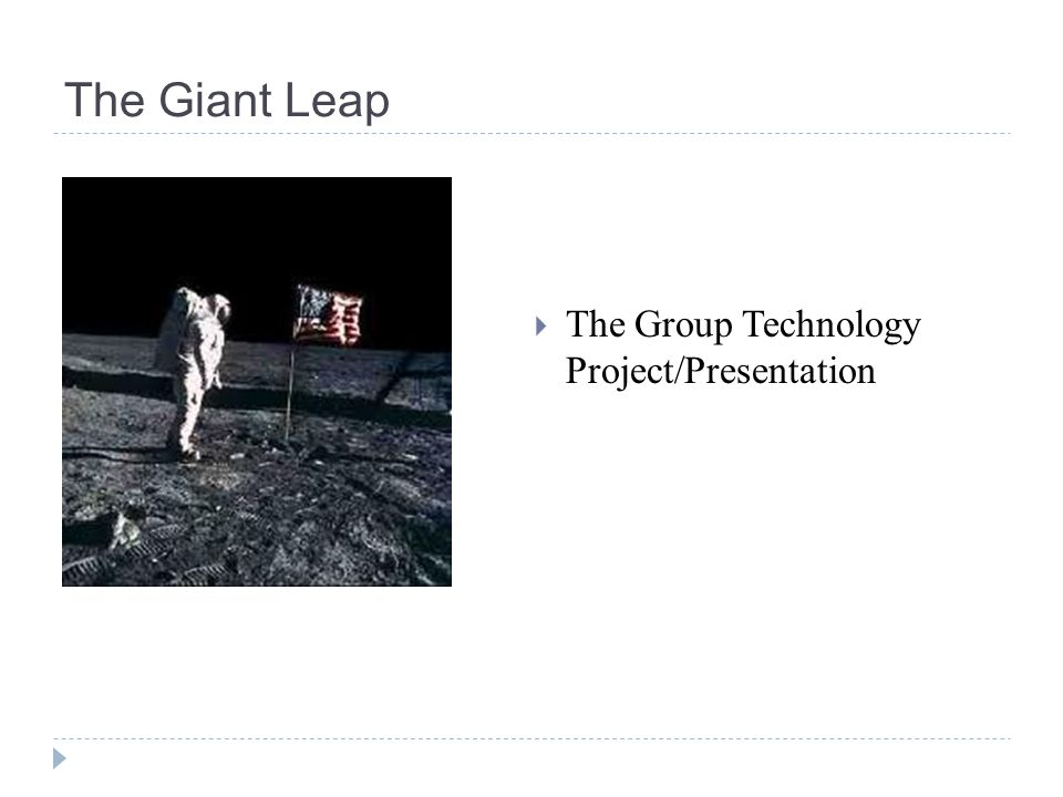 The Giant Leap The Group Technology Project/Presentation
