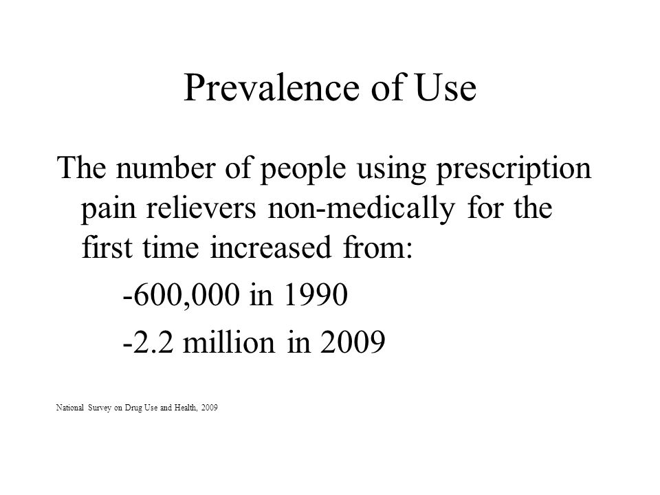 Prevalence of Use The number of people using prescription pain relievers non-medically for the first time increased from: -600,000 in 1990 -2.2 millio