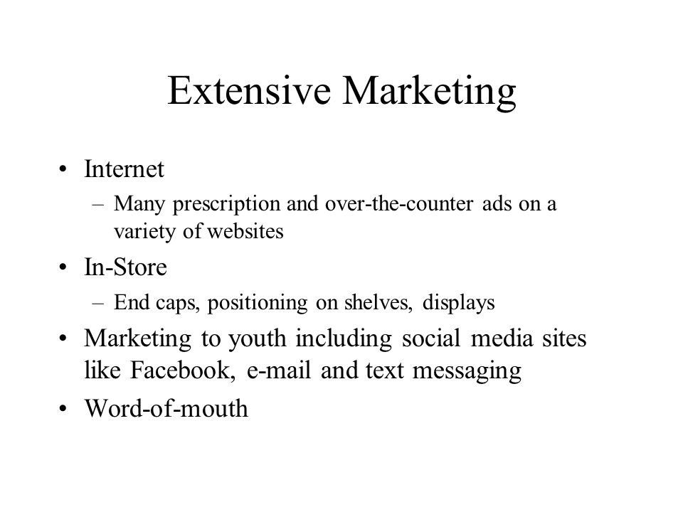 Extensive Marketing Internet –Many prescription and over-the-counter ads on a variety of websites In-Store –End caps, positioning on shelves, displays