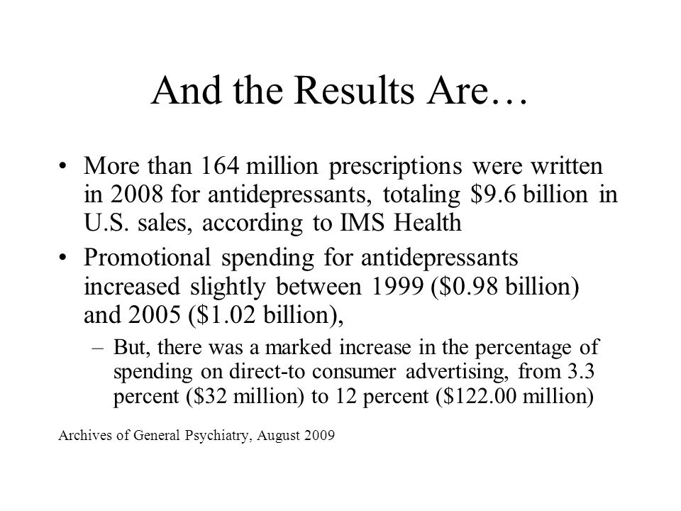 And the Results Are… More than 164 million prescriptions were written in 2008 for antidepressants, totaling $9.6 billion in U.S. sales, according to I