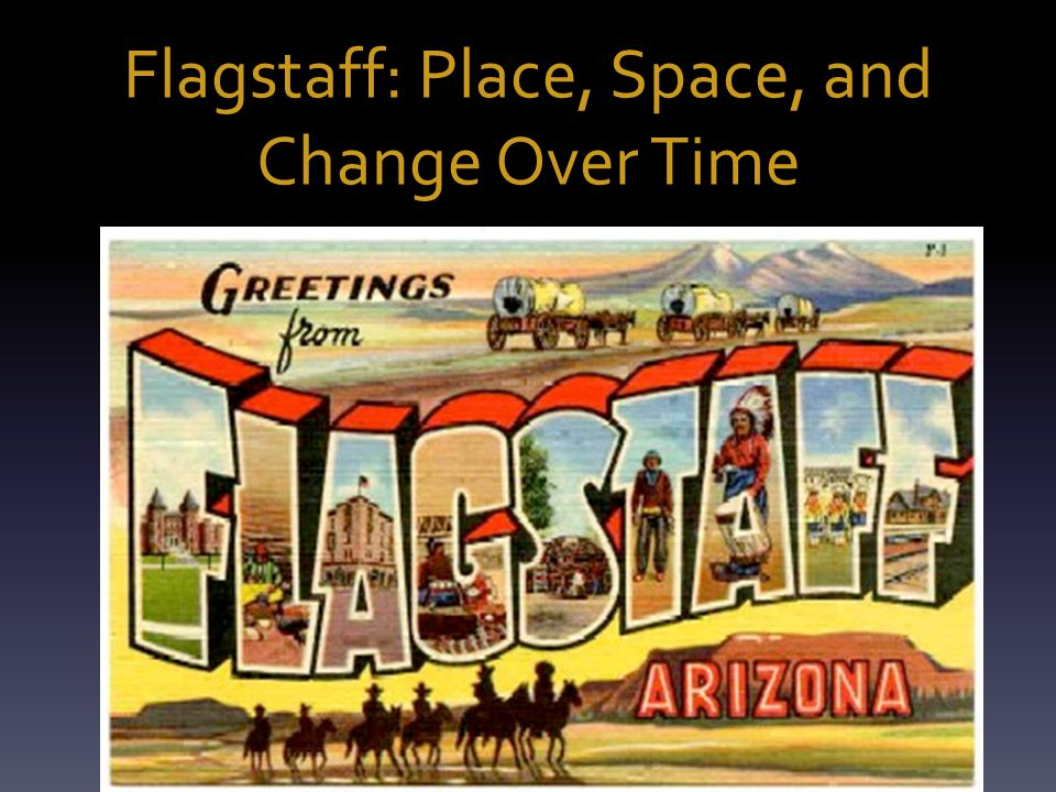Field Study: In this exercise, students will… endeavor to explore, analyze, and interpret the physical, cultural, economic, and historical landscape of Flagstaff using landmarks, structures, and the overall urban environment as primary sources.