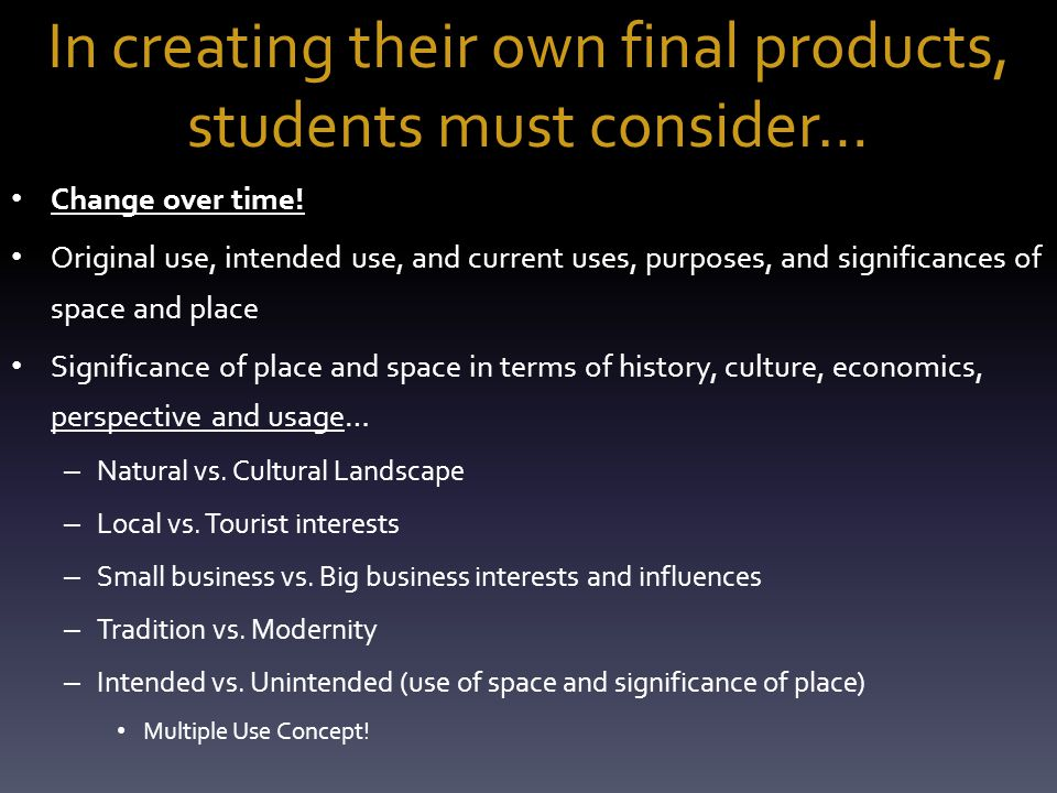 In creating their own final products, students must consider… Change over time.