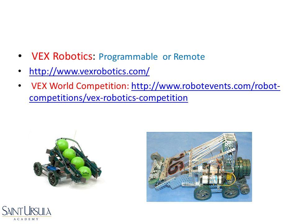 VEX Robotics: Programmable or Remote http://www.vexrobotics.com/ VEX World Competition: http://www.robotevents.com/robot- competitions/vex-robotics-co