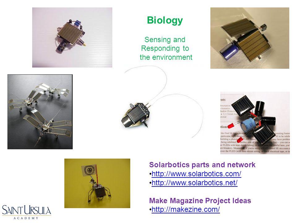 Solarbotics parts and network http://www.solarbotics.com/ http://www.solarbotics.net/ Make Magazine Project Ideas http://makezine.com/ Biology Sensing