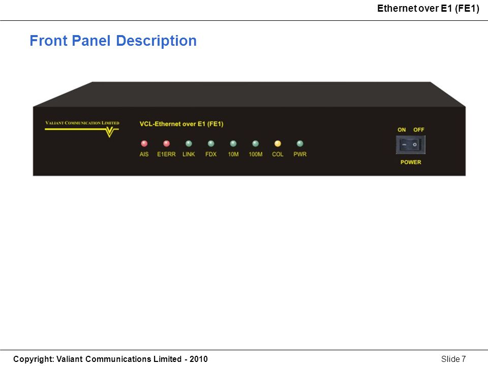 Copyright: Valiant Communications Limited - 2010Slide 7 Ethernet over E1 (FE1) Front Panel Description