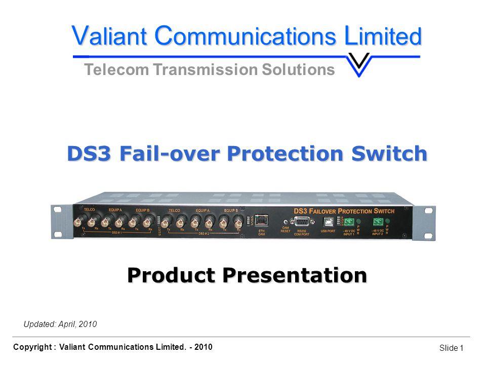 Slide 12 Copyright : Valiant Communications Limited.