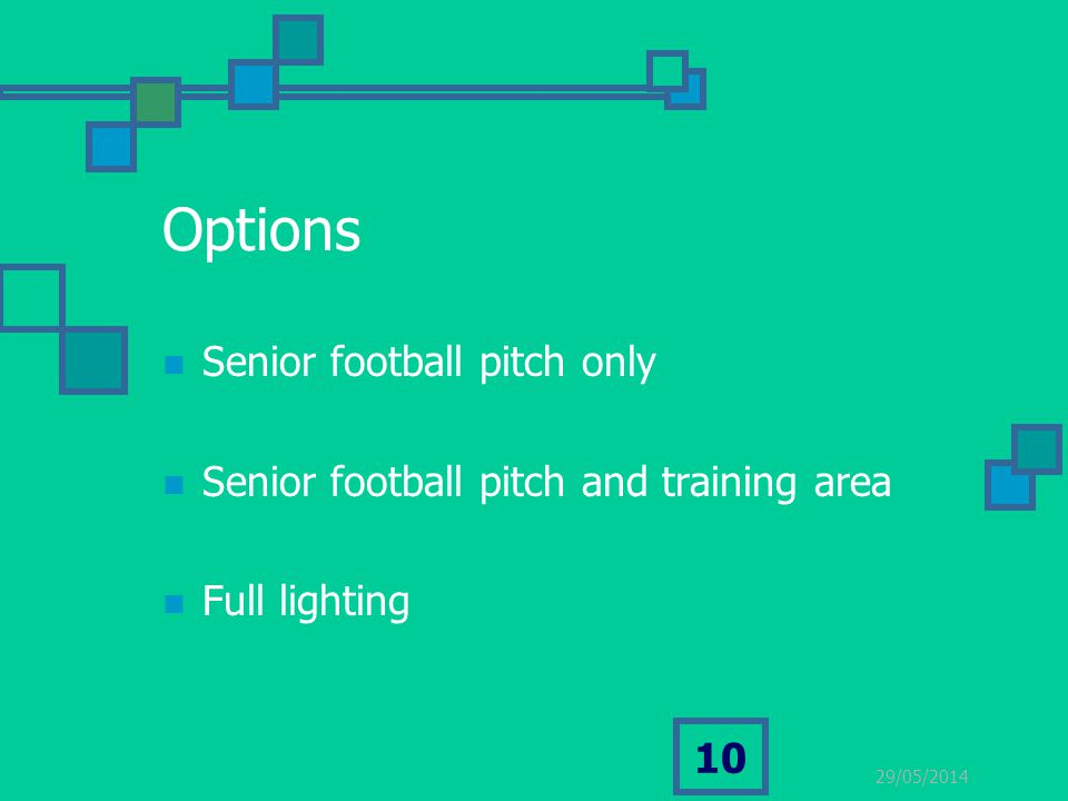 29/05/2014 10 Options Senior football pitch only Senior football pitch and training area Full lighting
