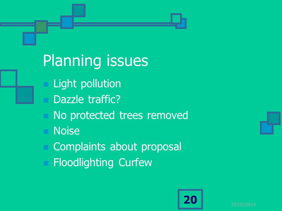 29/05/2014 20 Planning issues Light pollution Dazzle traffic.