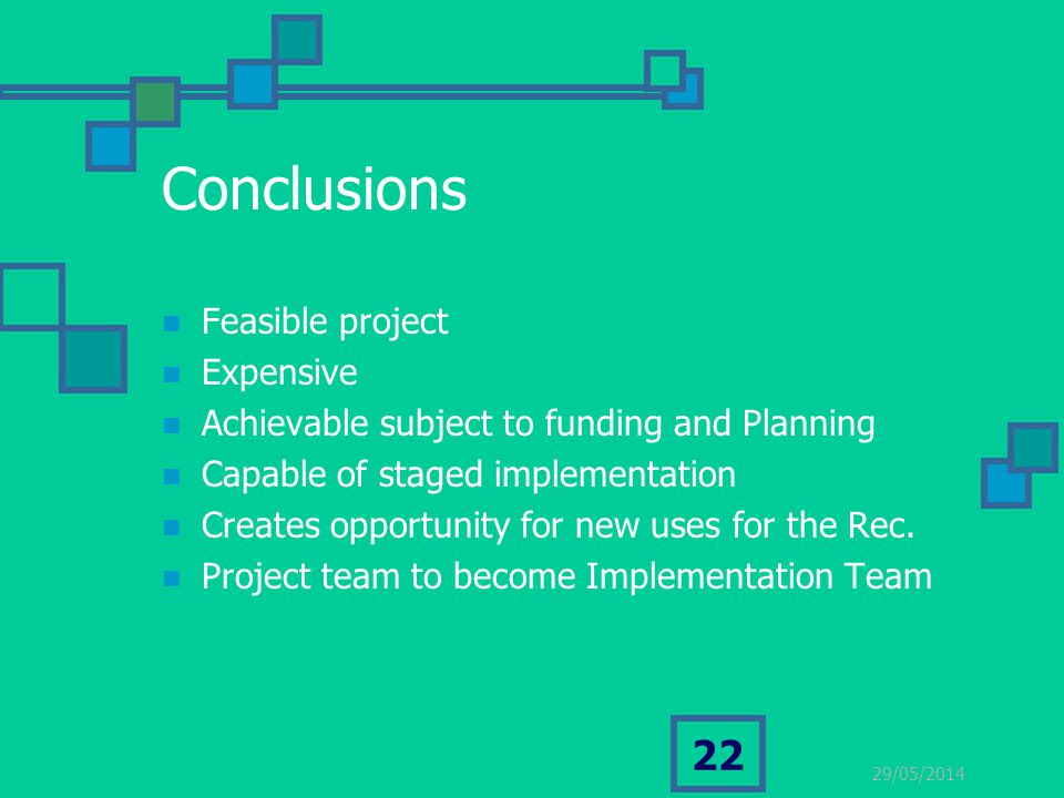 29/05/2014 22 Conclusions Feasible project Expensive Achievable subject to funding and Planning Capable of staged implementation Creates opportunity f