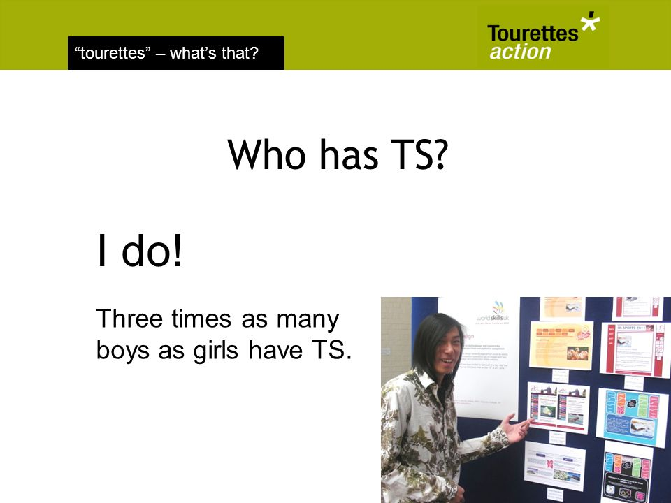 tourettes – whats that? Who has TS? Three times as many boys as girls have TS. I do!
