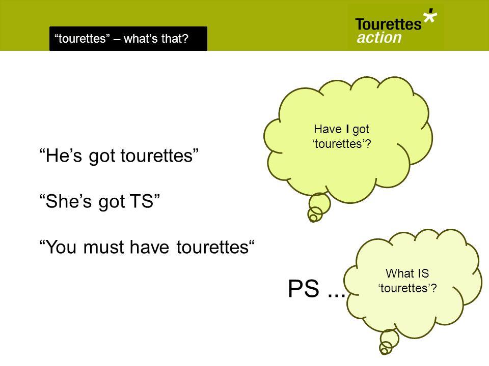 Have I got tourettes. What IS tourettes. PS...