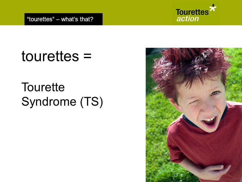tourettes – whats that tourettes = Tourette Syndrome (TS)