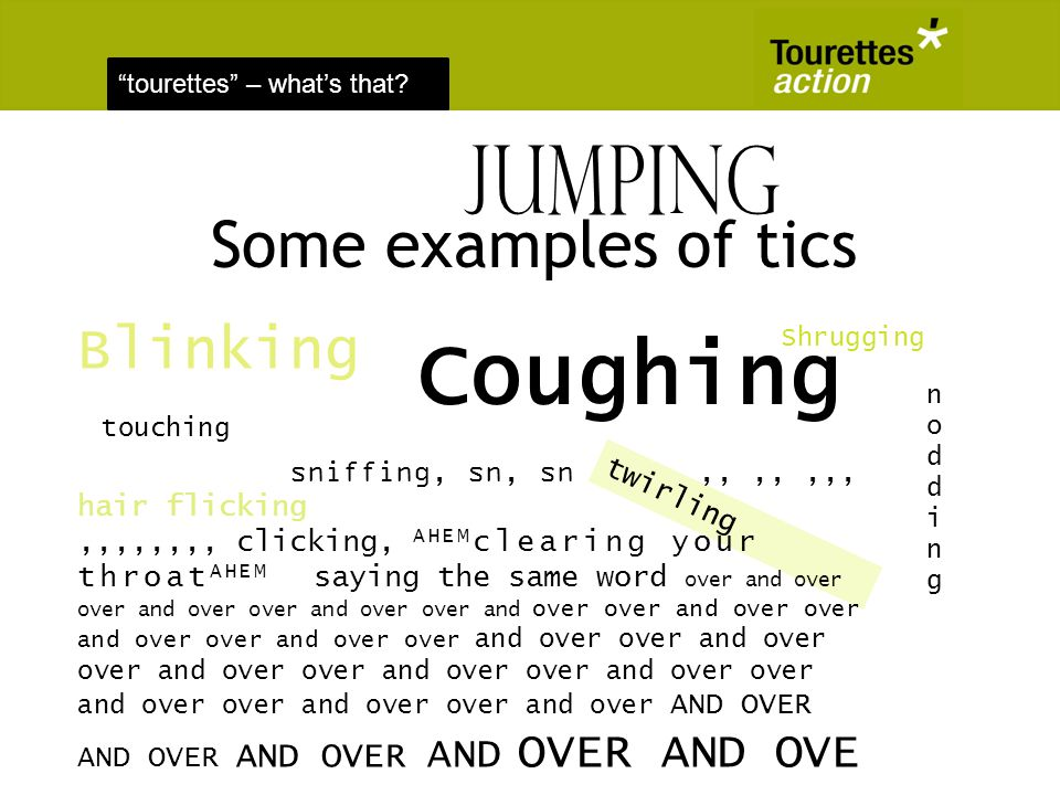 tourettes – whats that? twirling Some examples of tics Blinking sniffing, sn, sn,,,,,,, hair flicking,,,,,,,, clicking, AHEM clearing your throat AHEM
