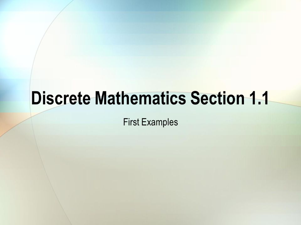 Discrete Mathematics Section 1.1 First Examples