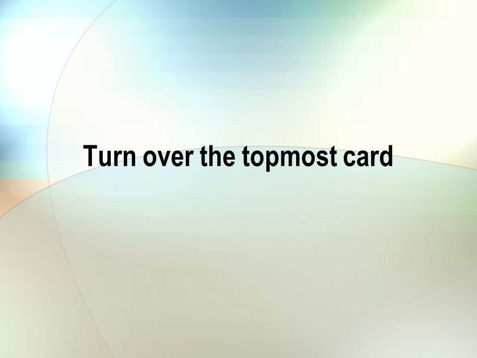 Turn over the topmost card
