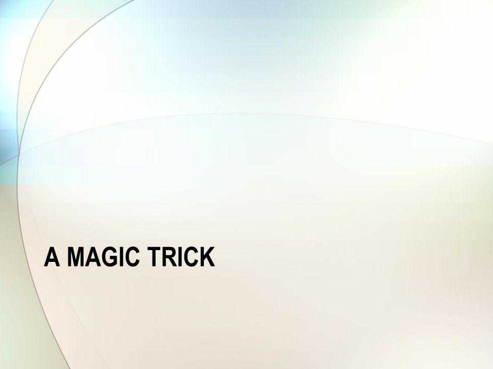 A MAGIC TRICK