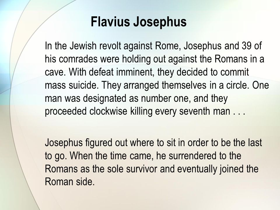 Flavius Josephus In the Jewish revolt against Rome, Josephus and 39 of his comrades were holding out against the Romans in a cave.