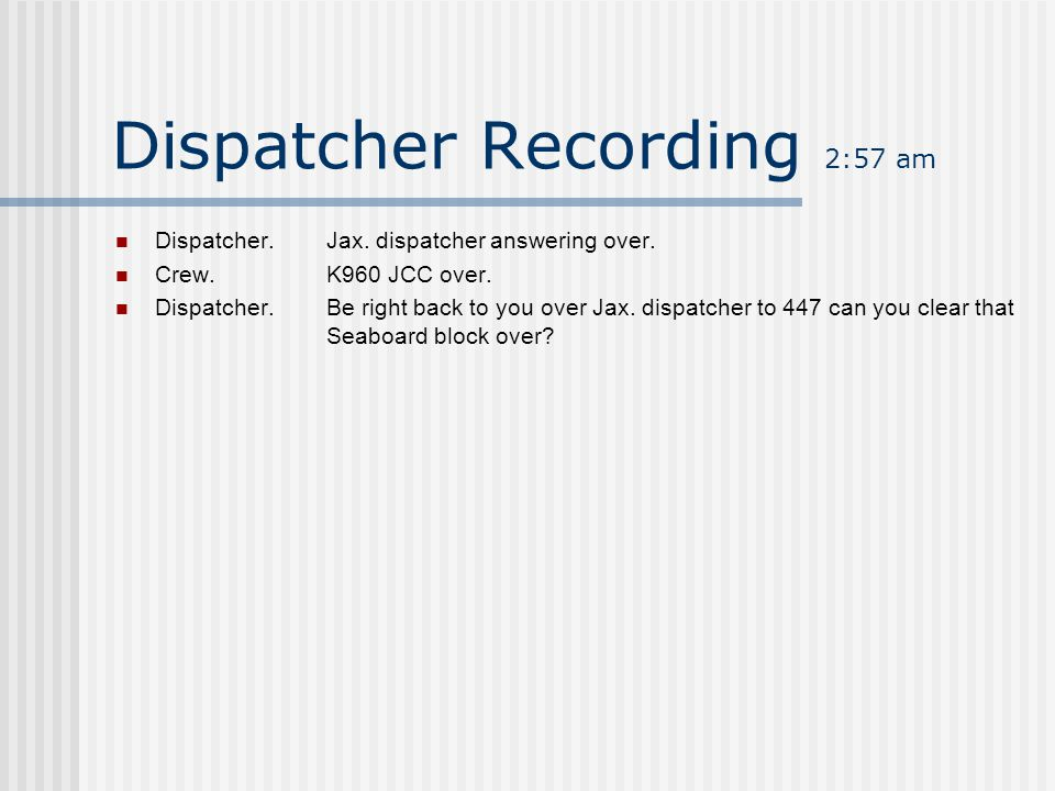 Dispatcher Recording 2:16 am Dispatcher.Hello K960. A train crew.K960 over. Dispatcher.K960 engine number 471 absolute north and south Boykins and Bra